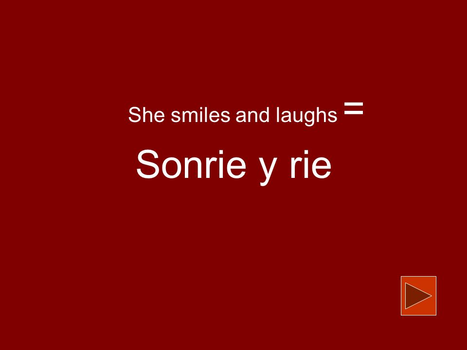 She smiles and laughs = Sonrie y rie