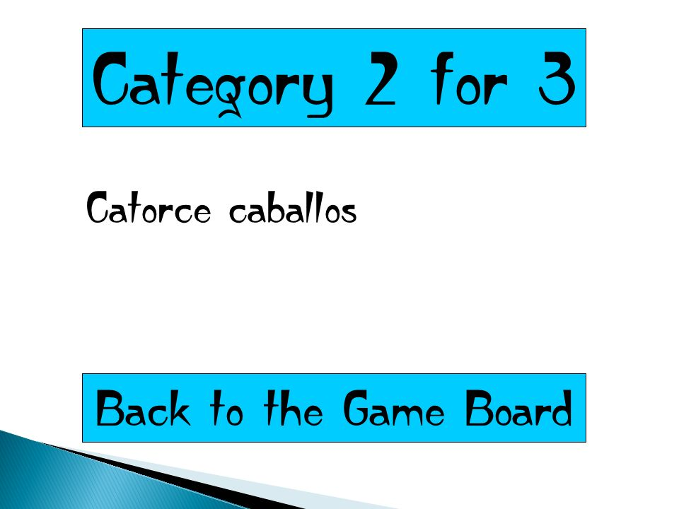 Category 2 for 3 Catorce caballos Back to the Game Board