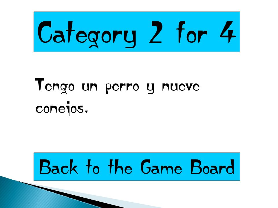 Category 2 for 4 Tengo un perro y nueve conejos. Back to the Game Board