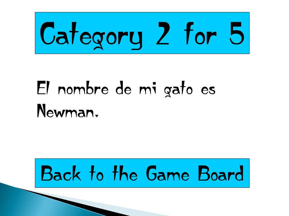 Category 2 for 5 El nombre de mi gato es Newman. Back to the Game Board