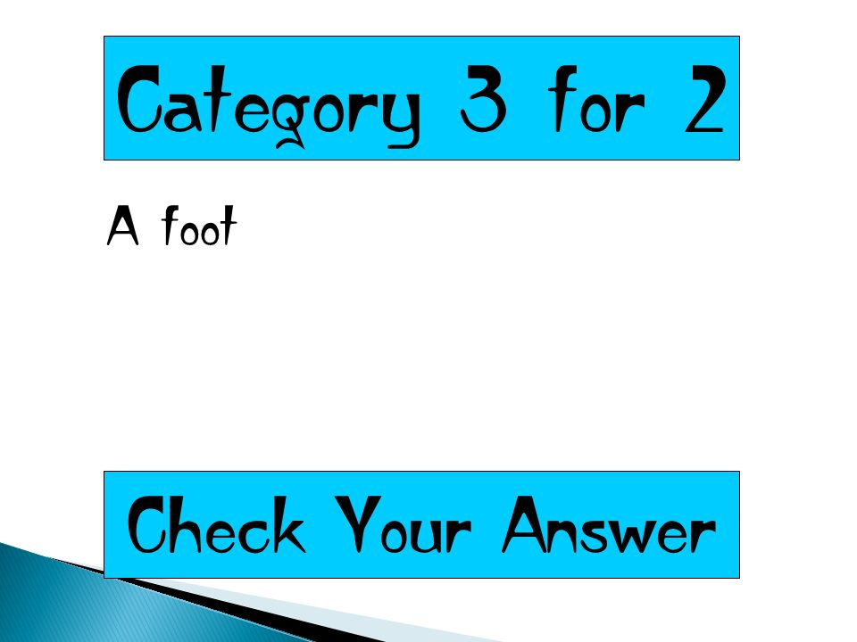 Category 3 for 2 A foot Check Your Answer