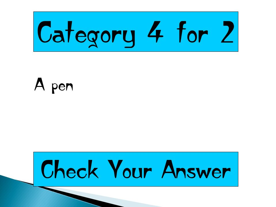 Category 4 for 2 A pen Check Your Answer
