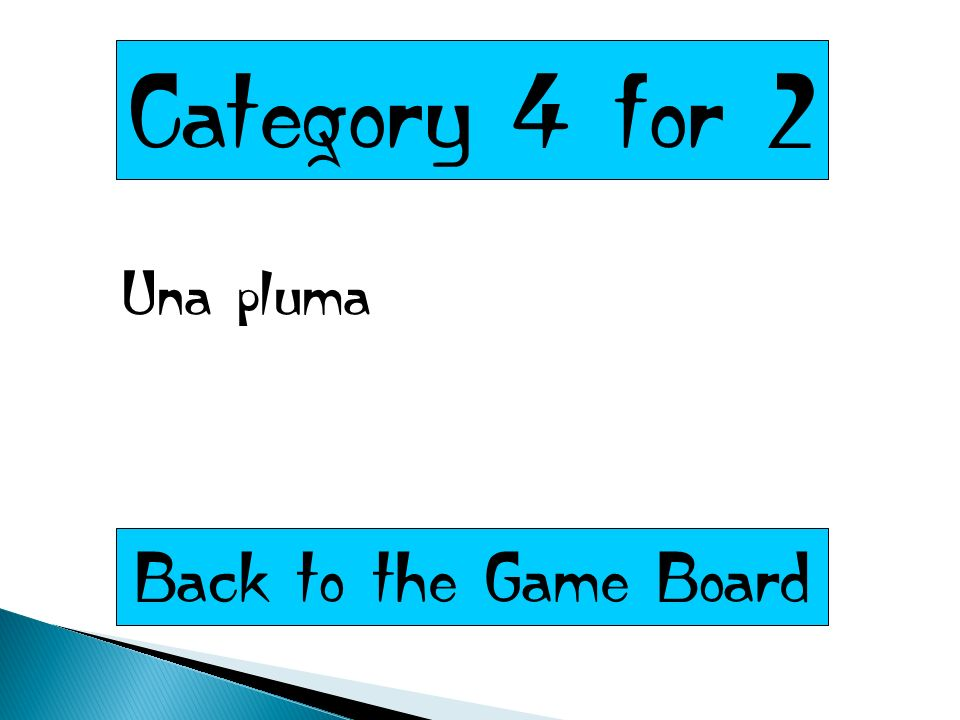 Category 4 for 2 Una pluma Back to the Game Board