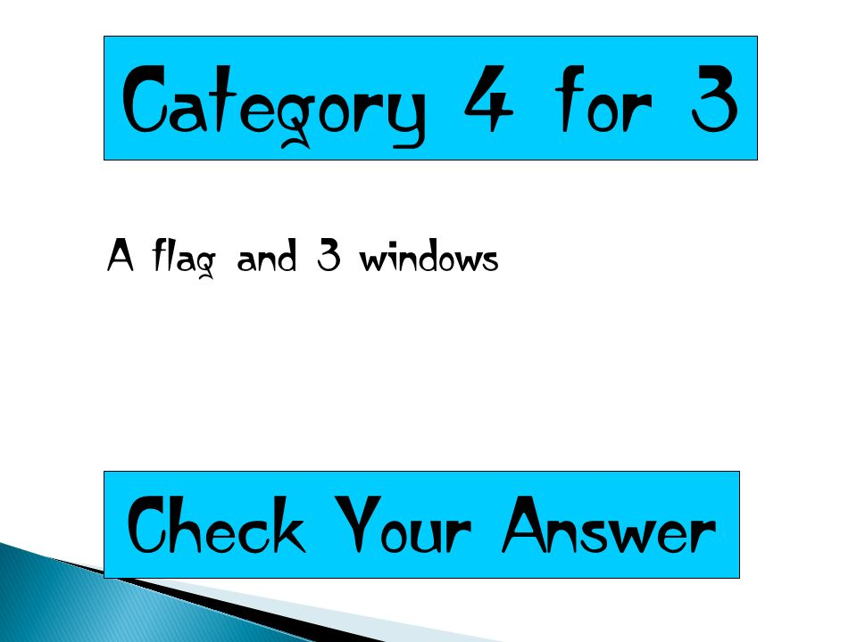 Category 4 for 3 A flag and 3 windows Check Your Answer