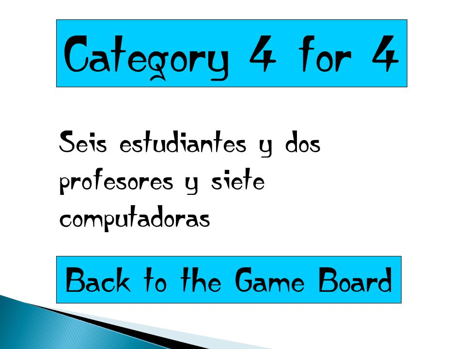 Category 4 for 4 Seis estudiantes y dos profesores y siete computadoras Back to the Game Board