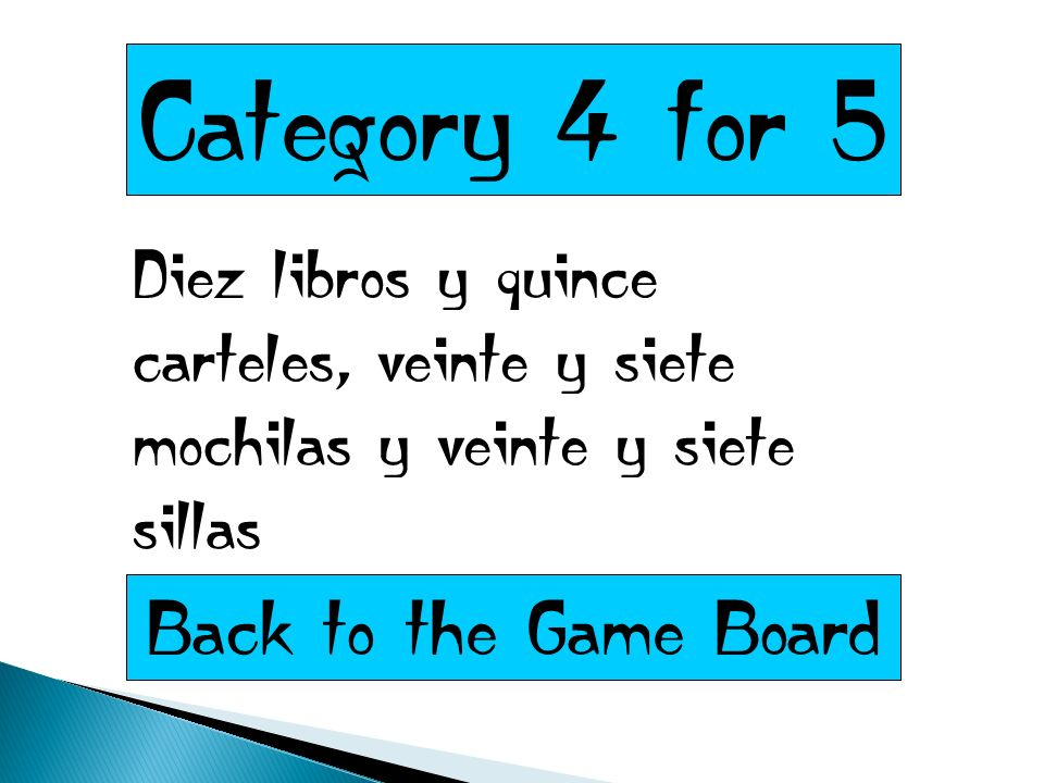 Category 4 for 5 Diez libros y quince carteles, veinte y siete mochilas y veinte y siete sillas Back to the Game Board
