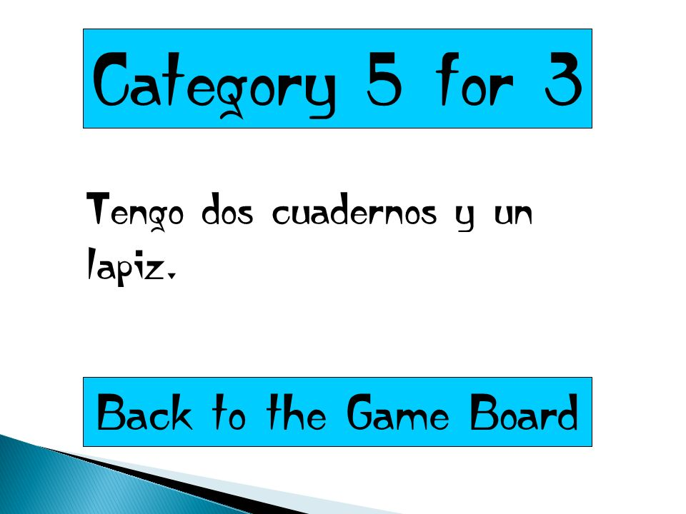 Category 5 for 3 Tengo dos cuadernos y un lapiz. Back to the Game Board