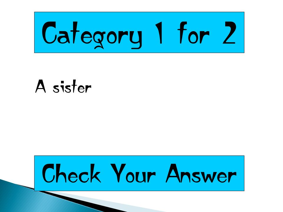 Category 1 for 2 A sister Check Your Answer