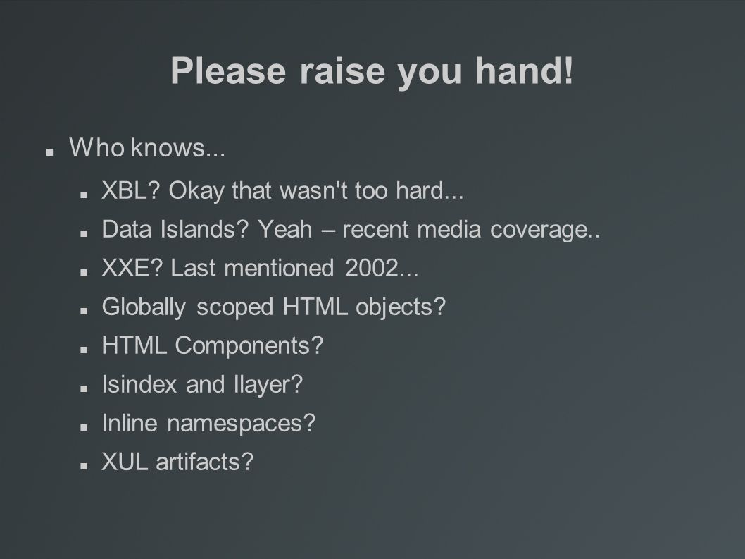 Please raise you hand. Who knows... XBL. Okay that wasn t too hard...