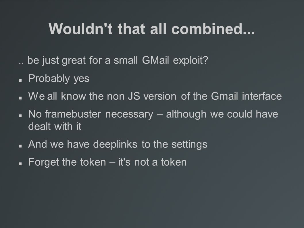 Wouldn t that all combined..... be just great for a small GMail exploit.