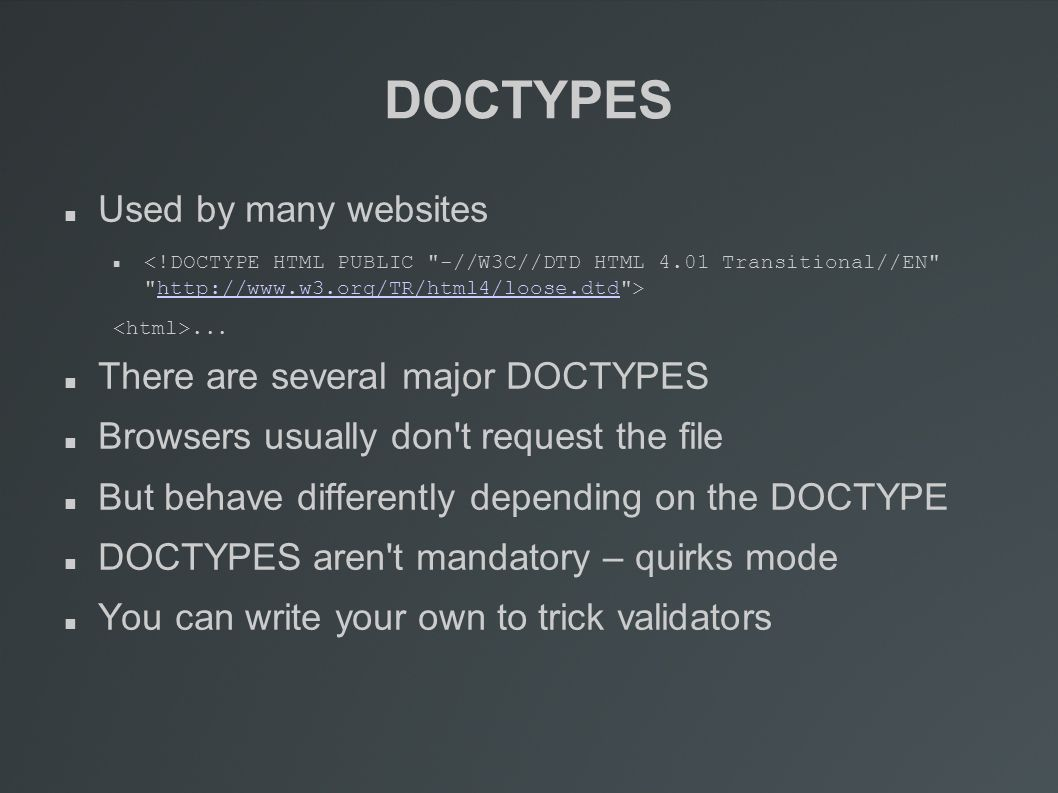 DOCTYPES Used by many websites http://www.w3.org/TR/html4/loose.dtd...