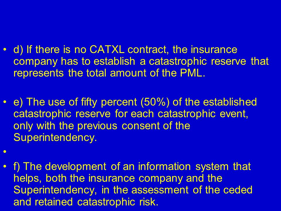 d) If there is no CATXL contract, the insurance company has to establish a catastrophic reserve that represents the total amount of the PML.