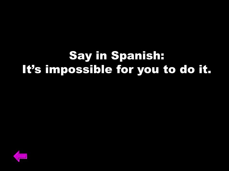 Say in Spanish: Its impossible for you to do it.