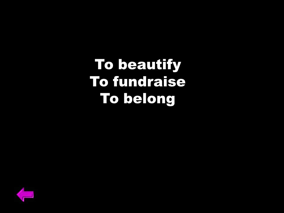 To beautify To fundraise To belong
