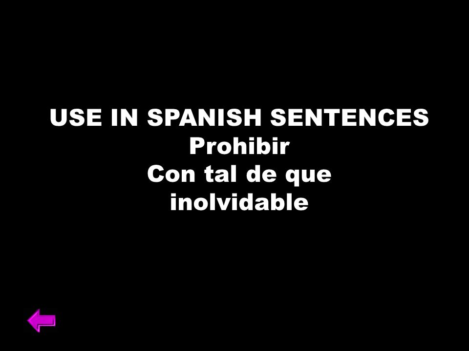 USE IN SPANISH SENTENCES Prohibir Con tal de que inolvidable