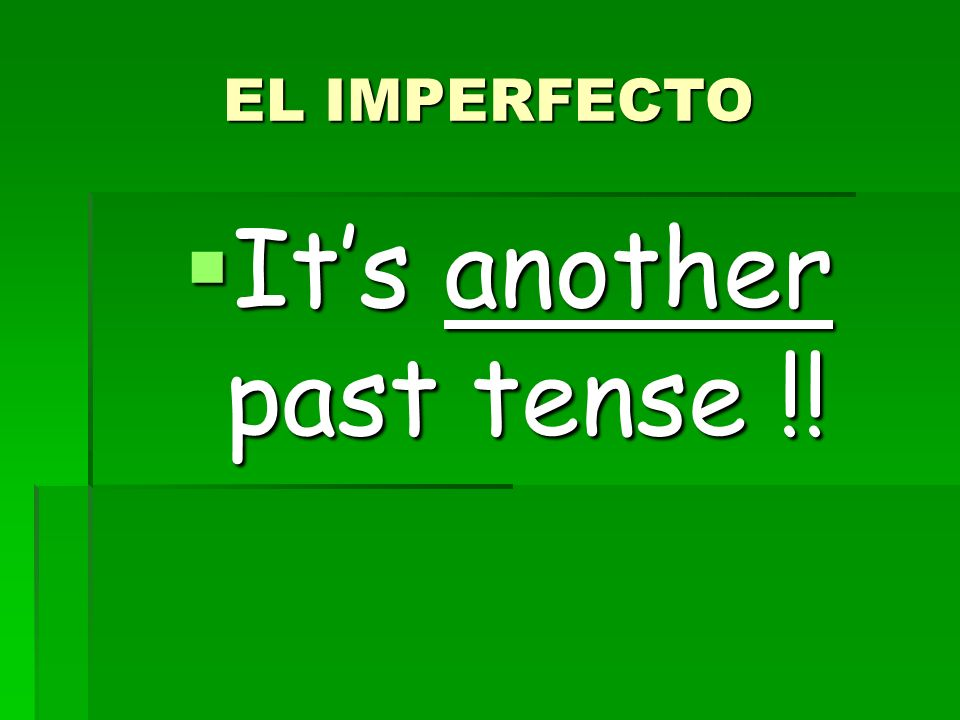 EL IMPERFECTO Its another past tense !! Its another past tense !!