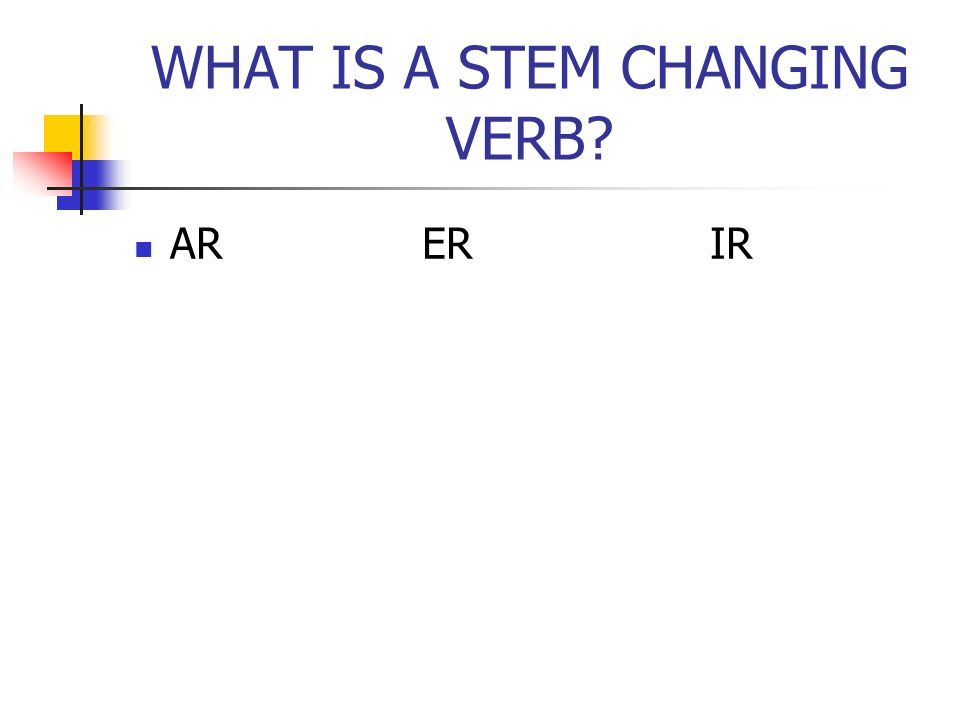 WHAT IS A STEM CHANGING VERB ARERIR