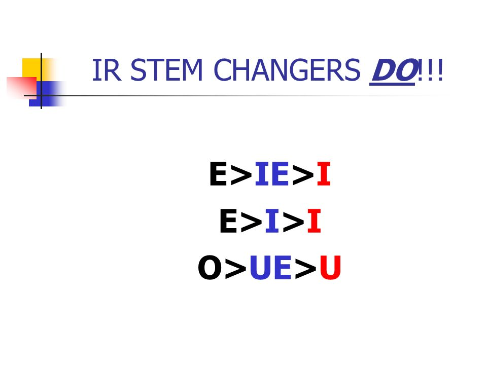 IR STEM CHANGERS DO!!! E>IE>I E>I>I O>UE>U