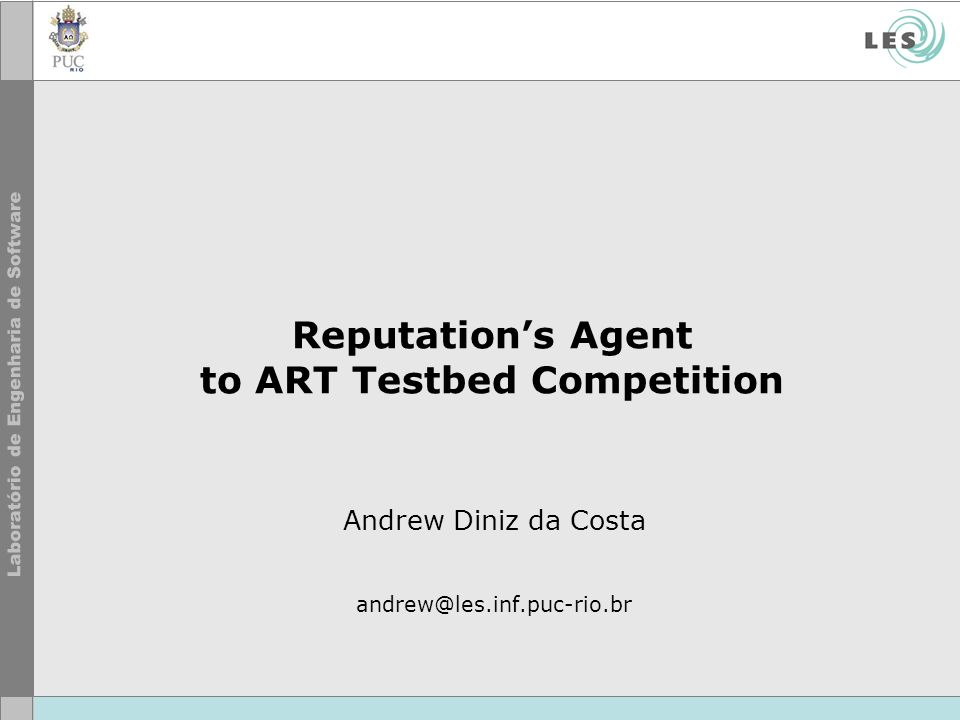 Reputations Agent to ART Testbed Competition Andrew Diniz da Costa andrew@les.inf.puc-rio.br