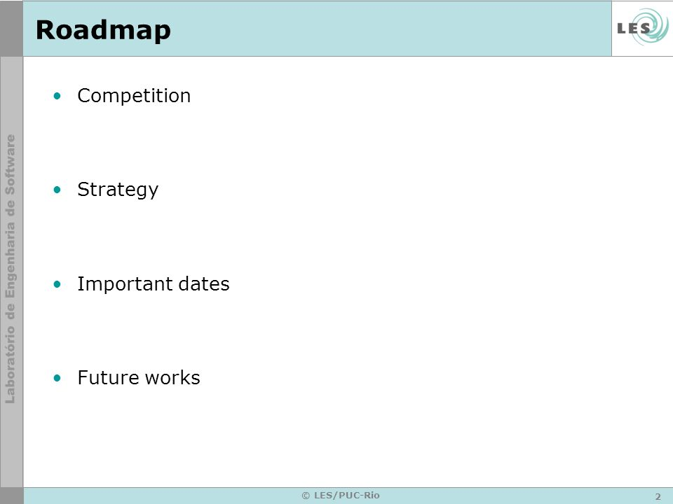 2 © LES/PUC-Rio Roadmap Competition Strategy Important dates Future works