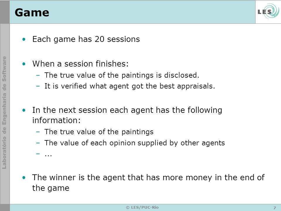 7 © LES/PUC-Rio Game Each game has 20 sessions When a session finishes: –The true value of the paintings is disclosed.