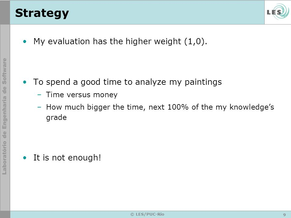 9 © LES/PUC-Rio Strategy My evaluation has the higher weight (1,0).