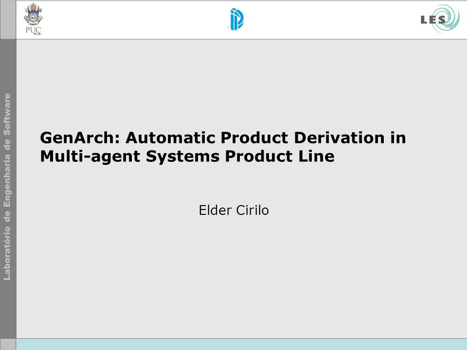 GenArch: Automatic Product Derivation in Multi-agent Systems Product Line Elder Cirilo