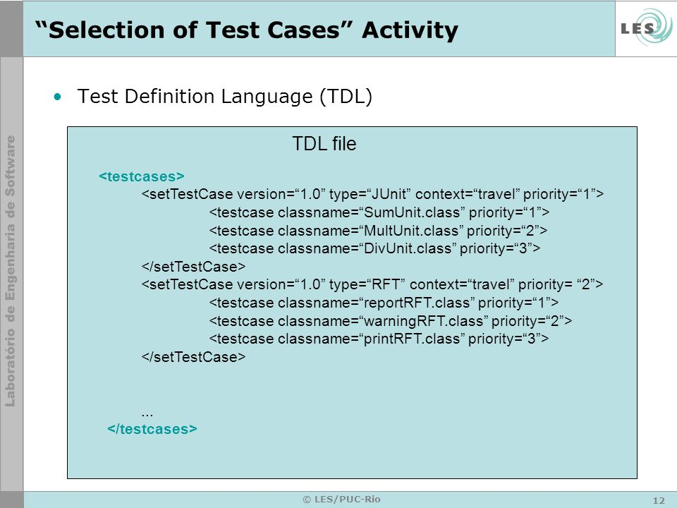 12 © LES/PUC-Rio Selection of Test Cases Activity Test Definition Language (TDL)... TDL file