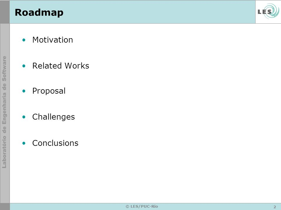2 © LES/PUC-Rio Roadmap Motivation Related Works Proposal Challenges Conclusions
