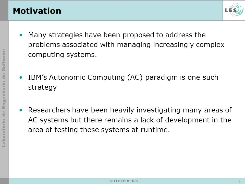 3 © LES/PUC-Rio Motivation Many strategies have been proposed to address the problems associated with managing increasingly complex computing systems.