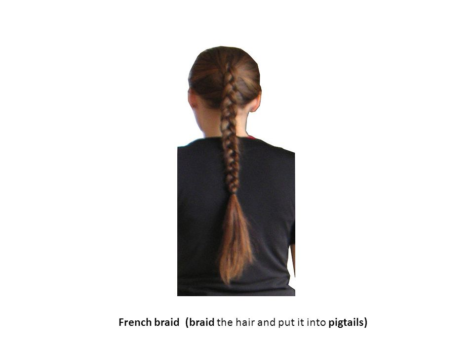 French braid (braid the hair and put it into pigtails)