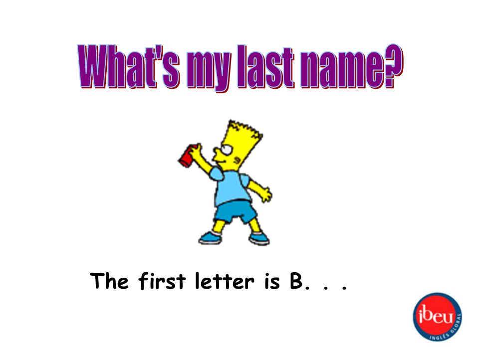 The first letter is B...