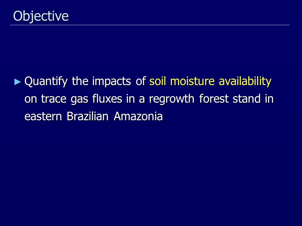 Quantify the impacts of soil moisture availability on trace gas fluxes in a regrowth forest stand in eastern Brazilian Amazonia Quantify the impacts of soil moisture availability on trace gas fluxes in a regrowth forest stand in eastern Brazilian Amazonia Objective