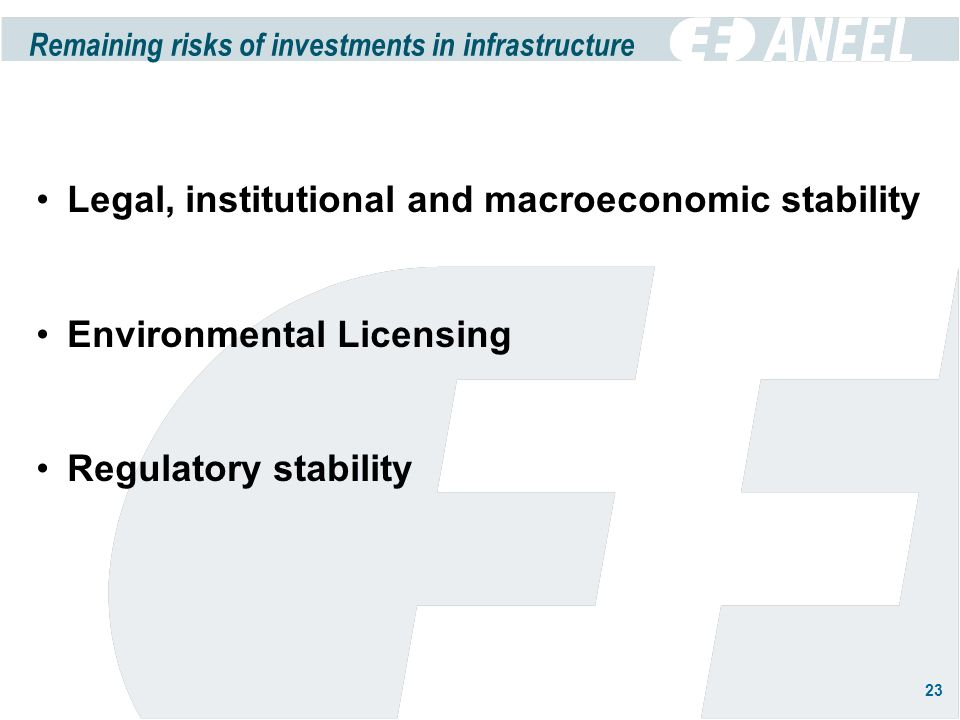 23 Legal, institutional and macroeconomic stability Environmental Licensing Regulatory stability Remaining risks of investments in infrastructure