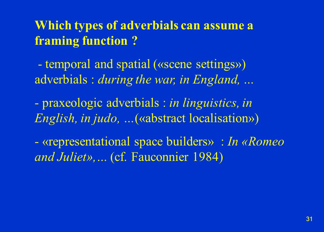 31 Which types of adverbials can assume a framing function .