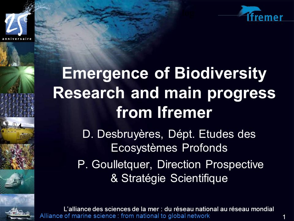 Lalliance des sciences de la mer : du réseau national au réseau mondial Alliance of marine science : from national to global network 1 log Emergence of Biodiversity Research and main progress from Ifremer D.