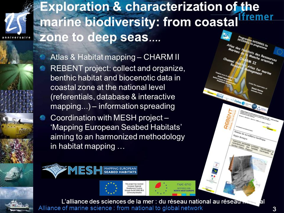Lalliance des sciences de la mer : du réseau national au réseau mondial Alliance of marine science : from national to global network 3 Exploration & characterization of the marine biodiversity: from coastal zone to deep seas ….