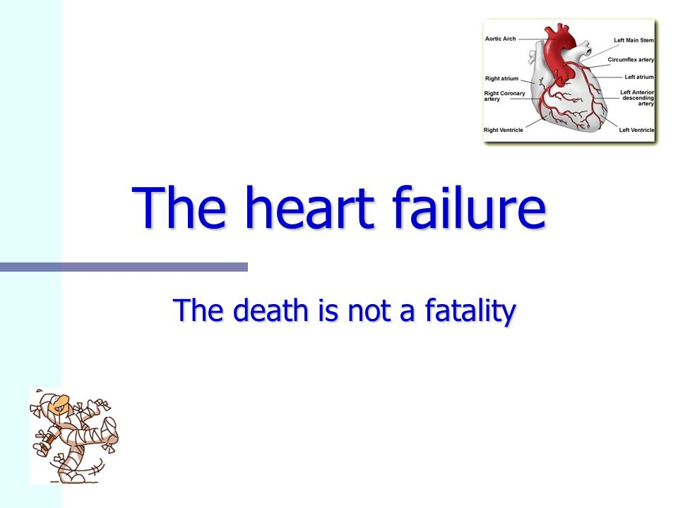 The heart failure The death is not a fatality