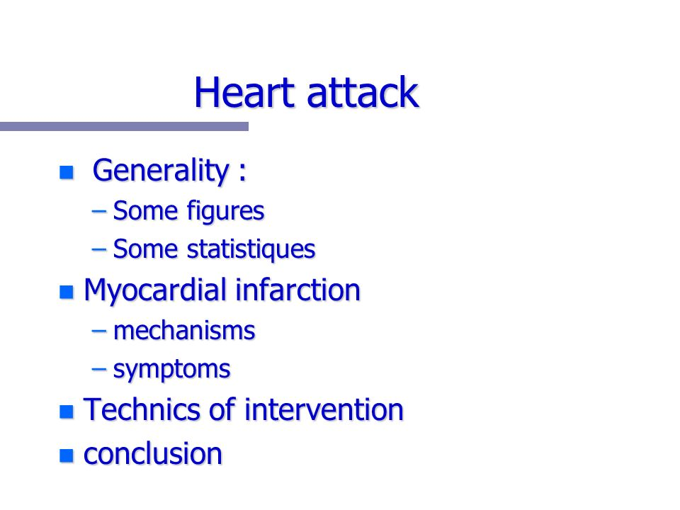 Heart attack n Generality : –Some figures –Some statistiques n Myocardial infarction –mechanisms –symptoms n Technics of intervention n conclusion