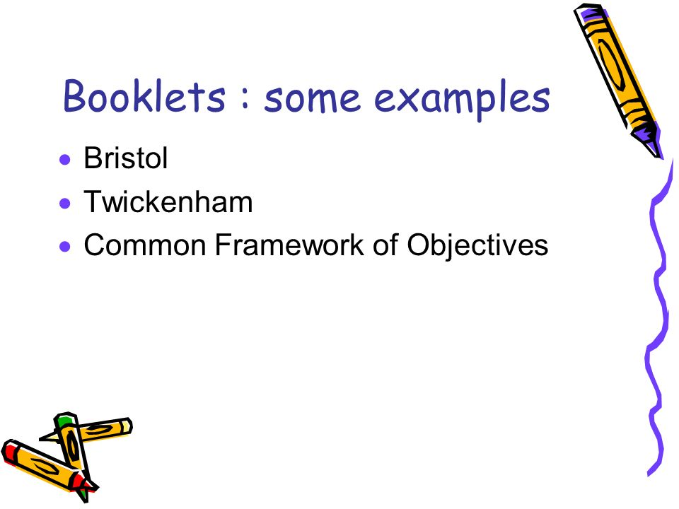 Booklets : some examples Bristol Twickenham Common Framework of Objectives