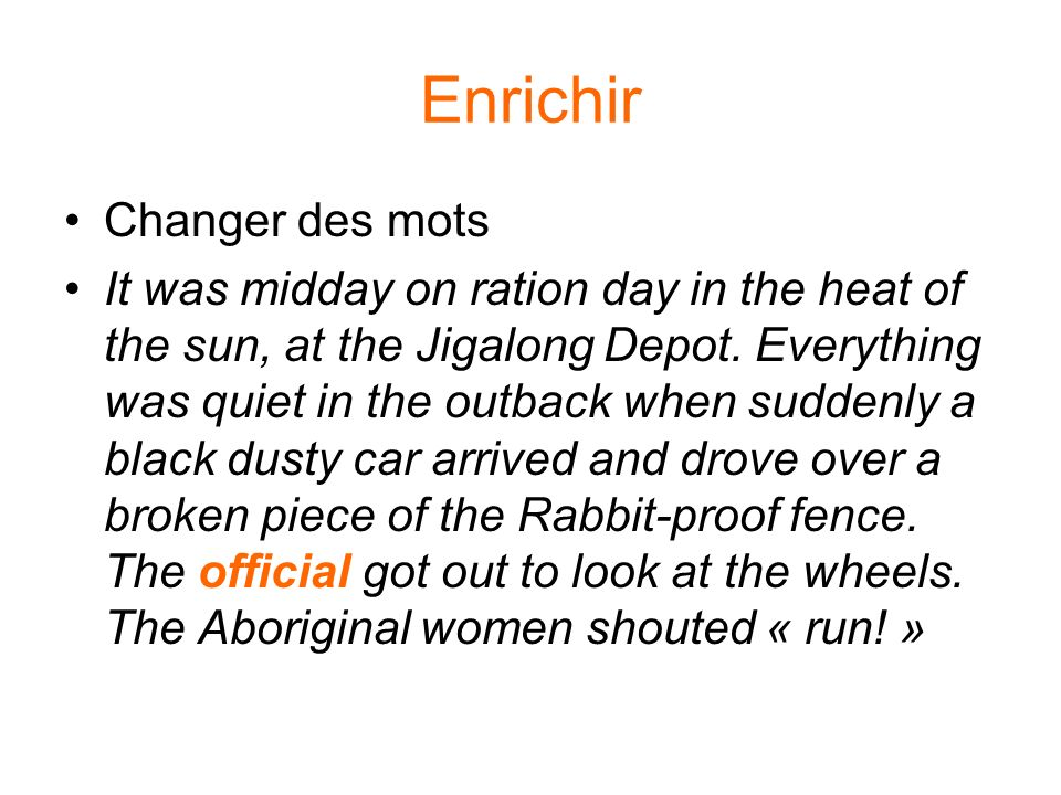 Enrichir Changer des mots It was midday on ration day in the heat of the sun, at the Jigalong Depot.