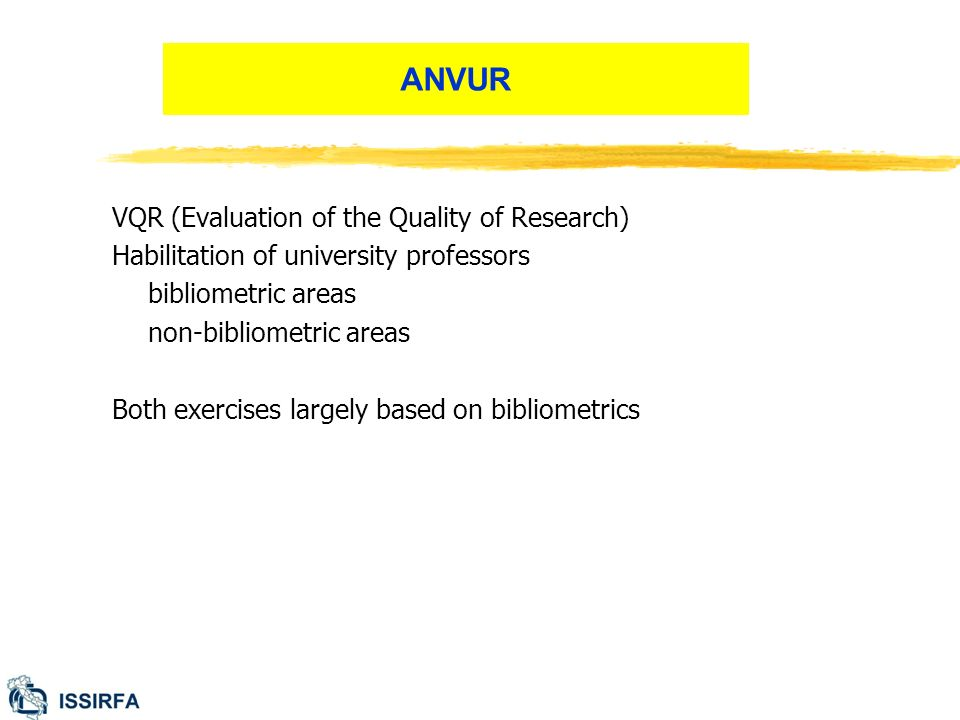 VQR (Evaluation of the Quality of Research) Habilitation of university professors bibliometric areas non-bibliometric areas Both exercises largely based on bibliometrics ANVUR