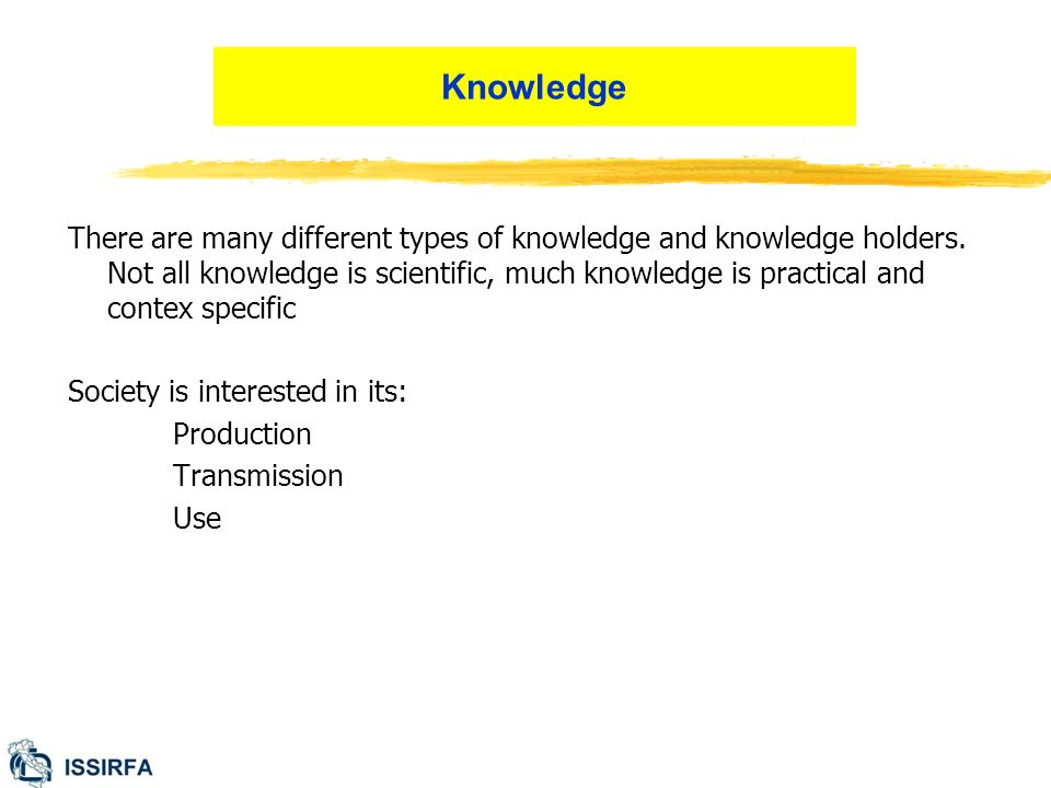 There are many different types of knowledge and knowledge holders.