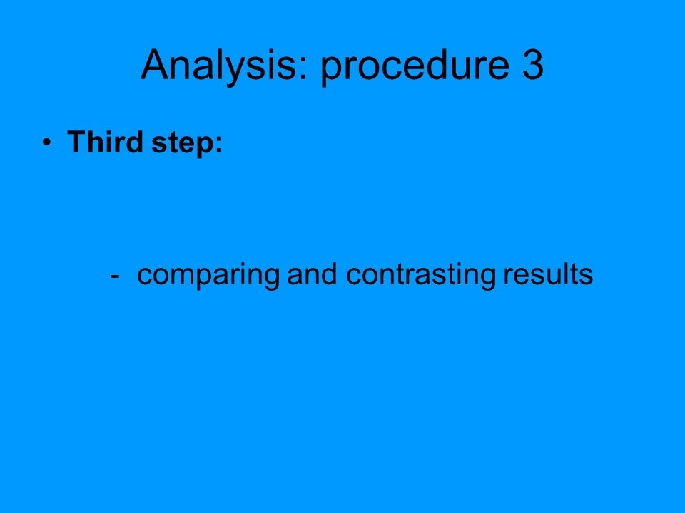 Analysis: procedure 3 Third step: - comparing and contrasting results