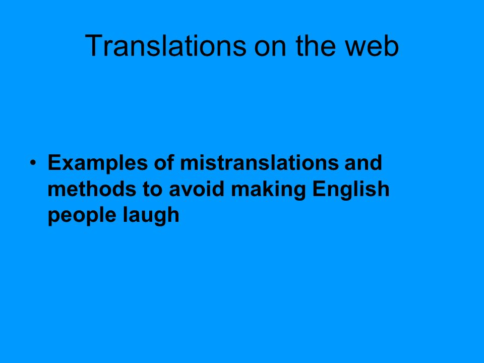 Translations on the web Examples of mistranslations and methods to avoid making English people laugh