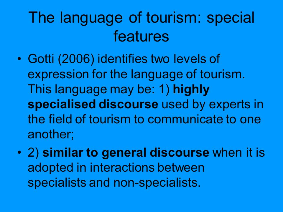 The language of tourism: special features Gotti (2006) identifies two levels of expression for the language of tourism.