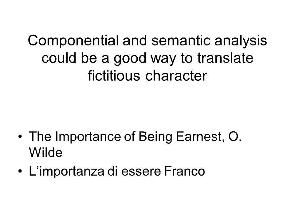 Componential and semantic analysis could be a good way to translate fictitious character The Importance of Being Earnest, O.