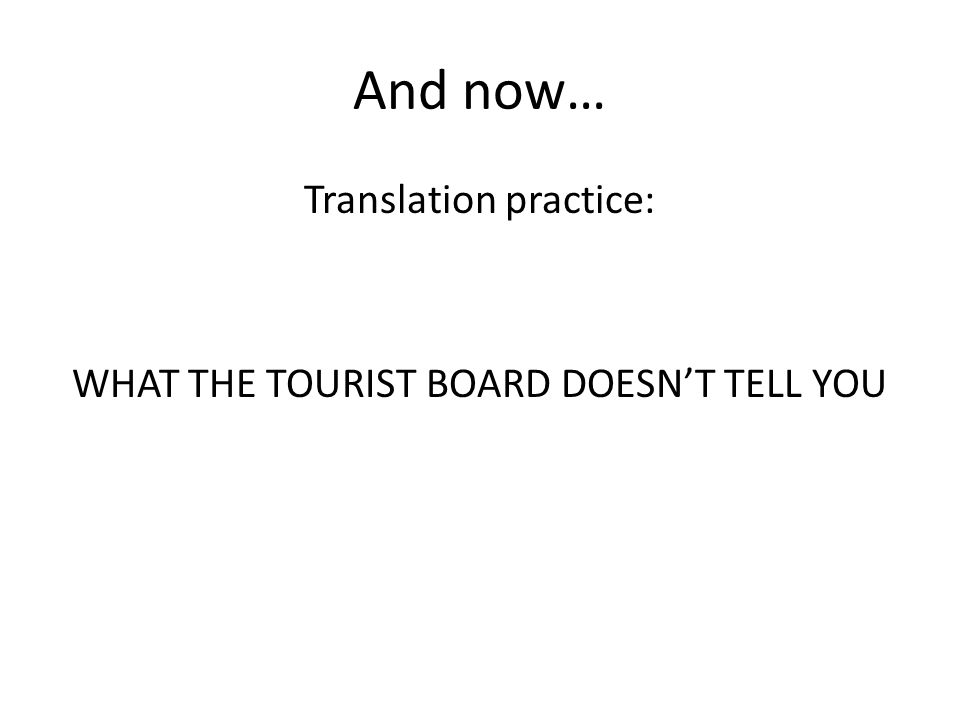 And now… Translation practice: WHAT THE TOURIST BOARD DOESNT TELL YOU