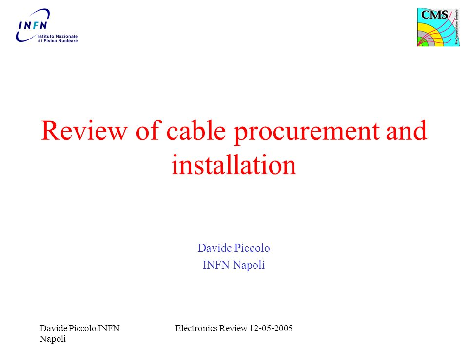 Davide Piccolo INFN Napoli Electronics Review 12-05-2005 Review of cable procurement and installation Davide Piccolo INFN Napoli
