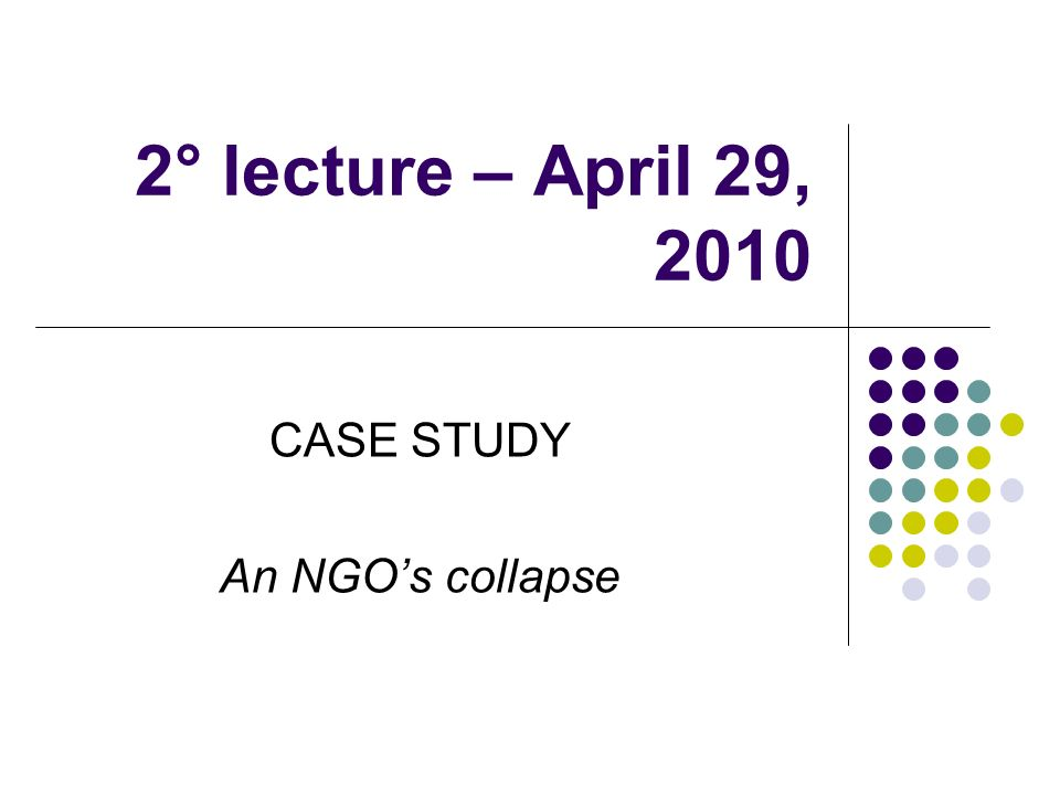 2° lecture – April 29, 2010 CASE STUDY An NGOs collapse